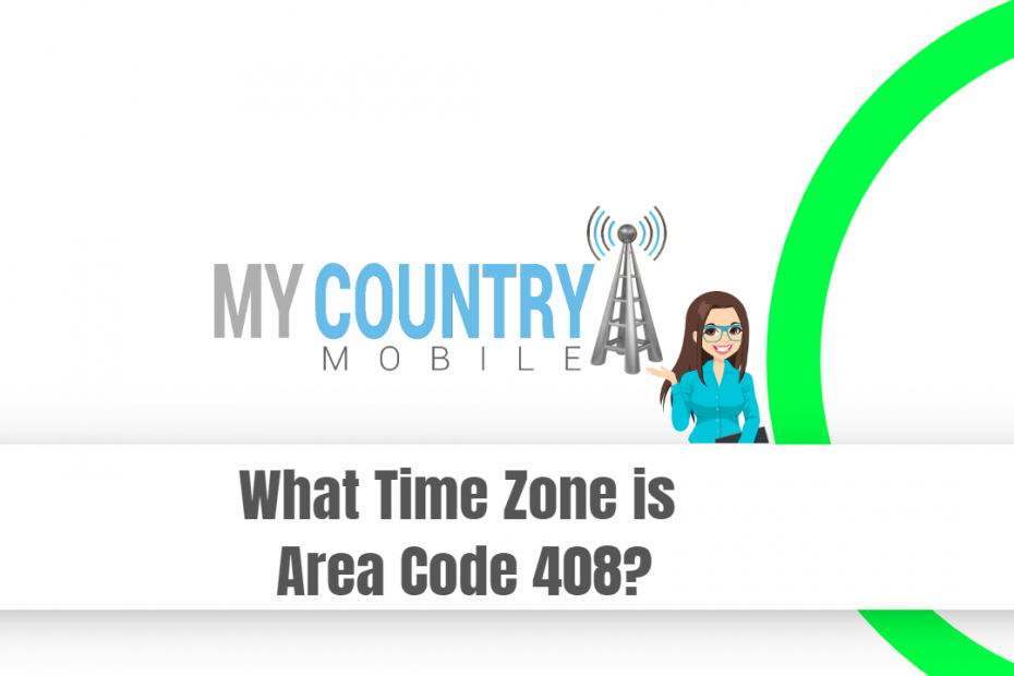 What Time Zone is Area Code 408? - My Country Mobile