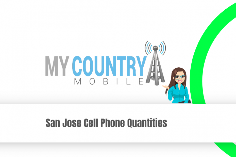San Jose Cell Phone Quantities - My Country Mobile