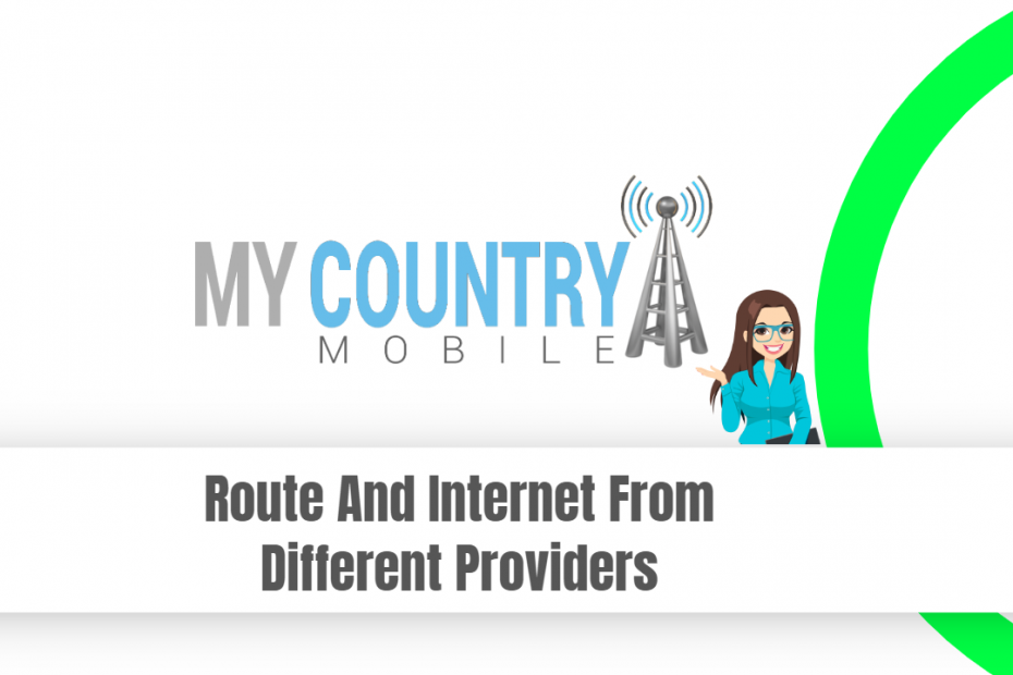 Route And Internet From Different Providers - My Country Mobile