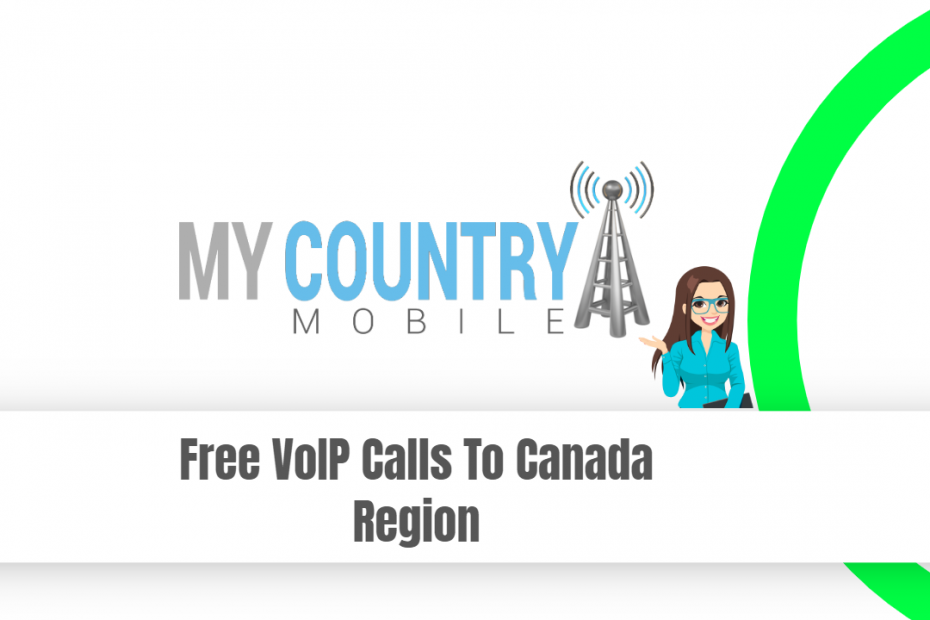 Free VoIP Calls To Canada Region - My Country Mobile