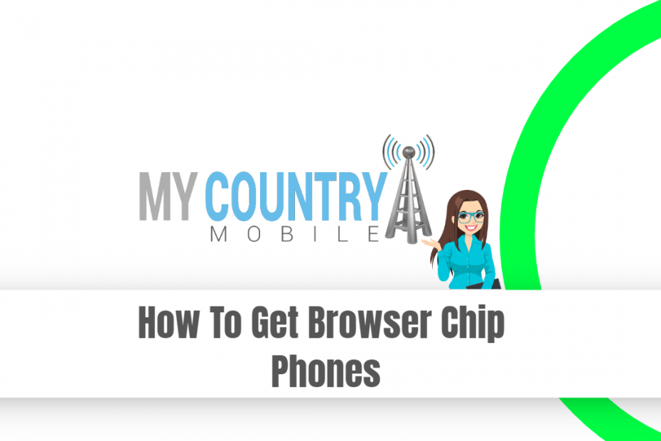 How To Get Browser Chip Phones - My Country Mobile