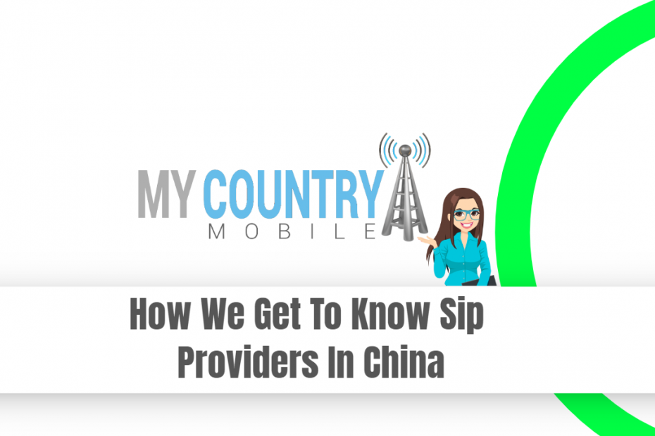 How We Get To Know Sip Providers In China - My Country Mobile