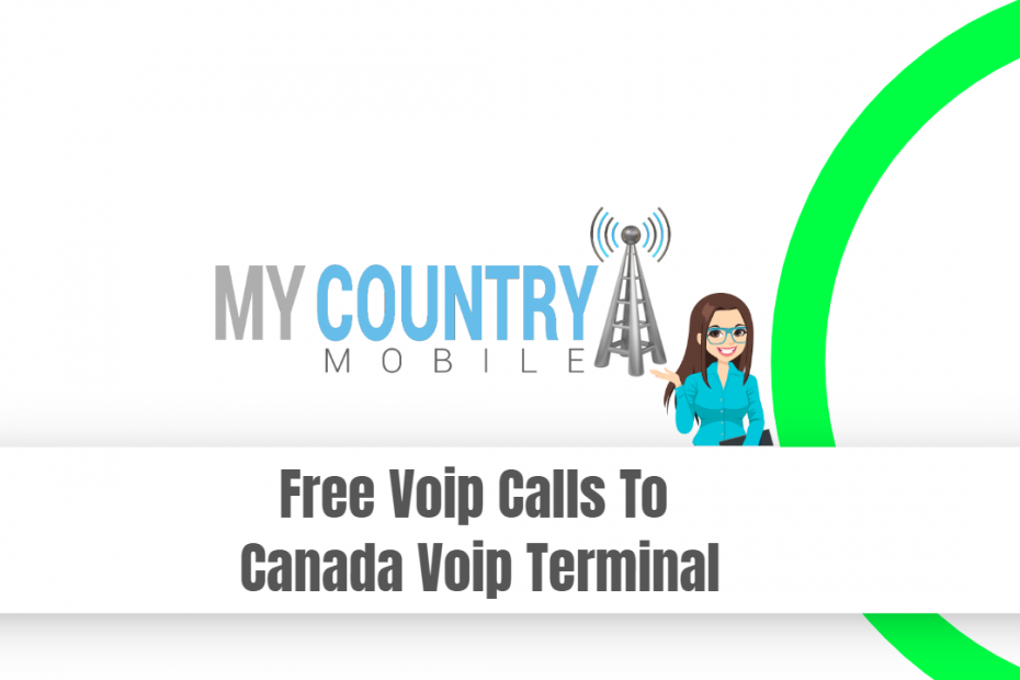 Free Voip Calls To Canada Voip Terminal - My Country Mobile