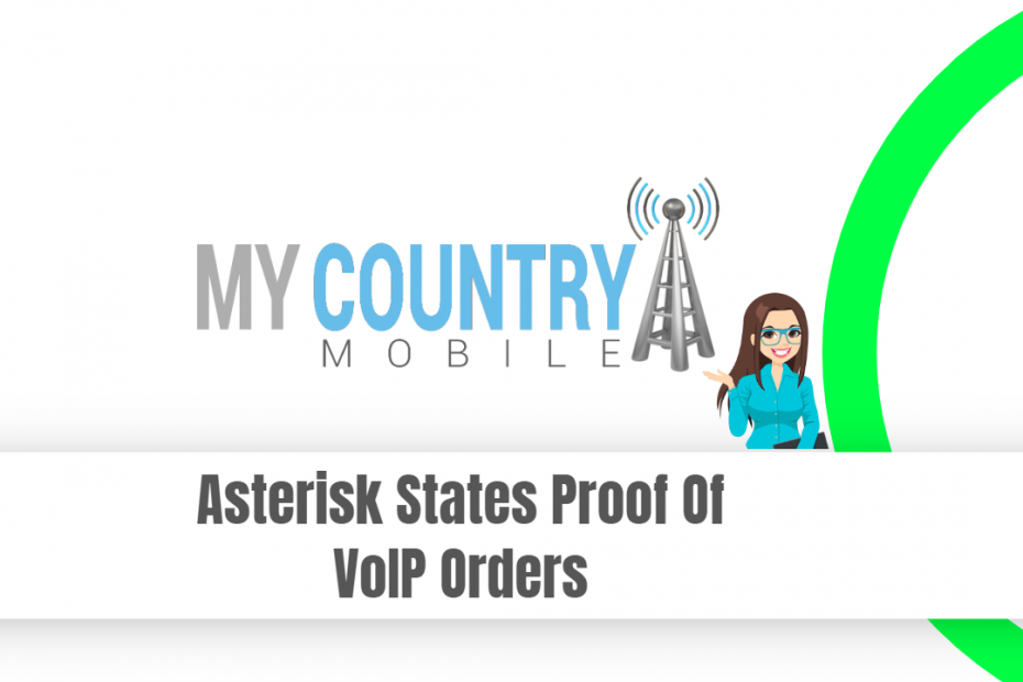 Asterisk States Proof Of VoIP Orders - My Country Mobile