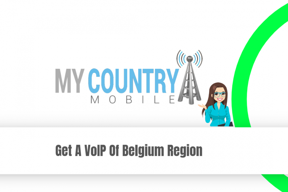 Get A VoIP Of Belgium Region - My Country Mobile